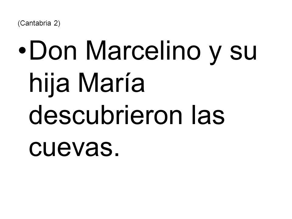 (Cantabria 2) Don Marcelino y su hija María descubrieron las cuevas.