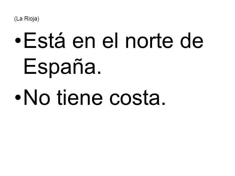 (La Rioja) Está en el norte de España. No tiene costa.
