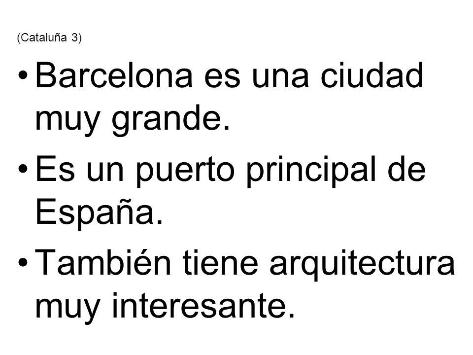 (Cataluña 3) Barcelona es una ciudad muy grande. Es un puerto principal de España. También tiene arquitectura muy interesante.