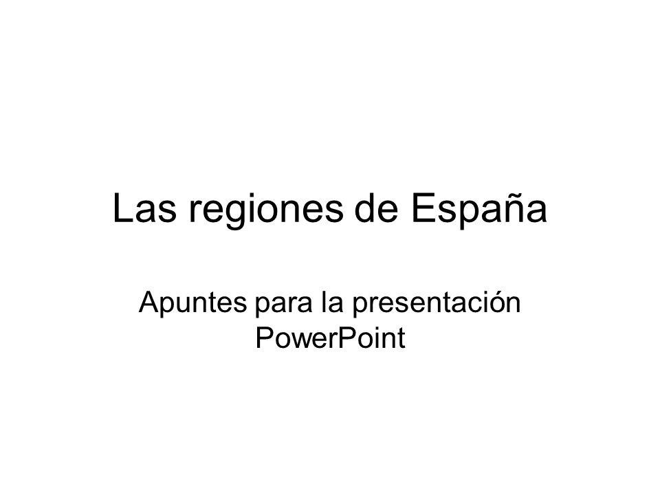 Las regiones de España Apuntes para la presentación PowerPoint