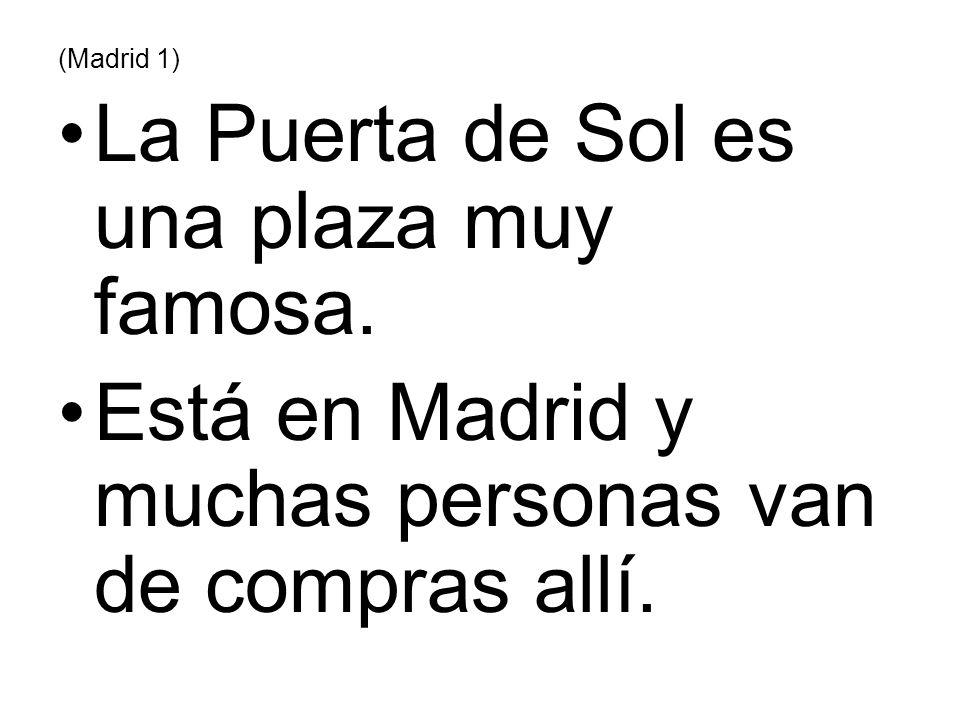 (Madrid 1) La Puerta de Sol es una plaza muy famosa. Está en Madrid y muchas personas van de compras allí.