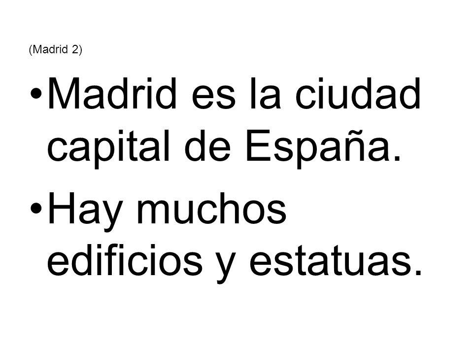 (Madrid 2) Madrid es la ciudad capital de España. Hay muchos edificios y estatuas.
