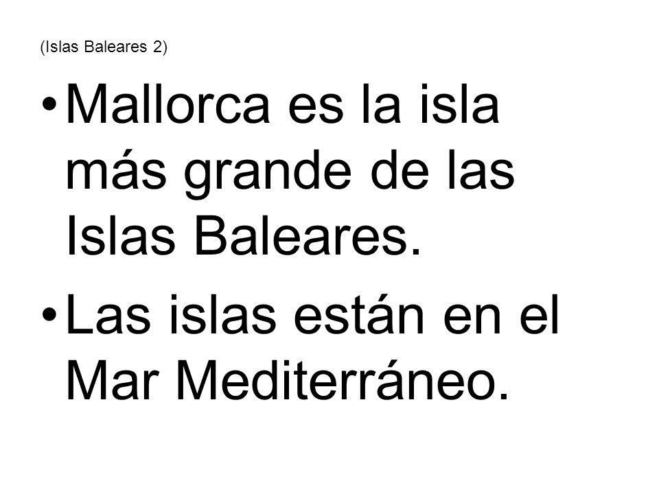 (Islas Baleares 2) Mallorca es la isla más grande de las Islas Baleares. Las islas están en el Mar Mediterráneo.