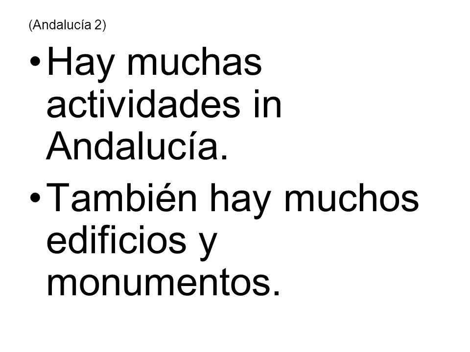 (Andalucía 2) Hay muchas actividades in Andalucía. También hay muchos edificios y monumentos.