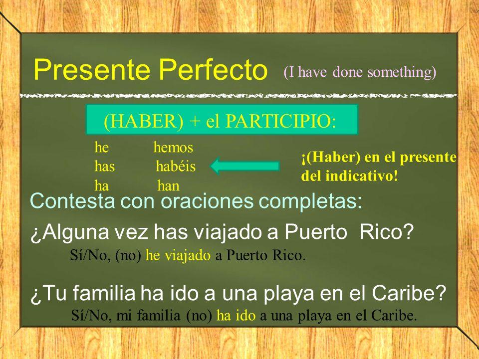 Presente Perfecto Contesta con oraciones completas: ¿Alguna vez has viajado a Puerto Rico? ¿Tu familia ha ido a una playa en el Caribe? (HABER) + el P