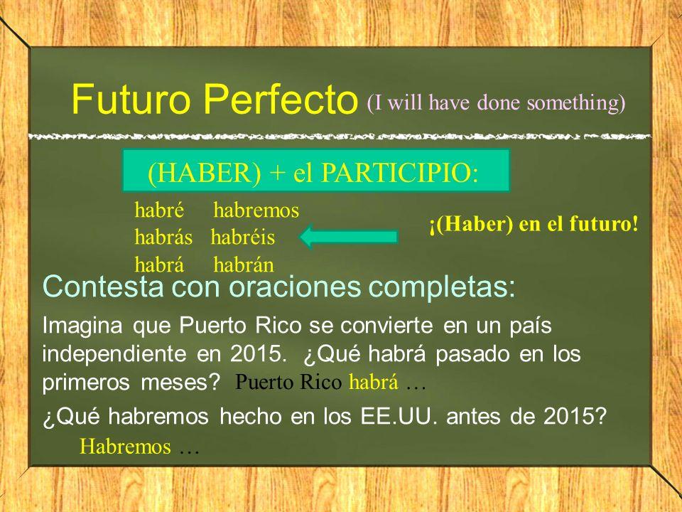 Futuro Perfecto Contesta con oraciones completas: Imagina que Puerto Rico se convierte en un país independiente en 2015. ¿Qué habrá pasado en los prim