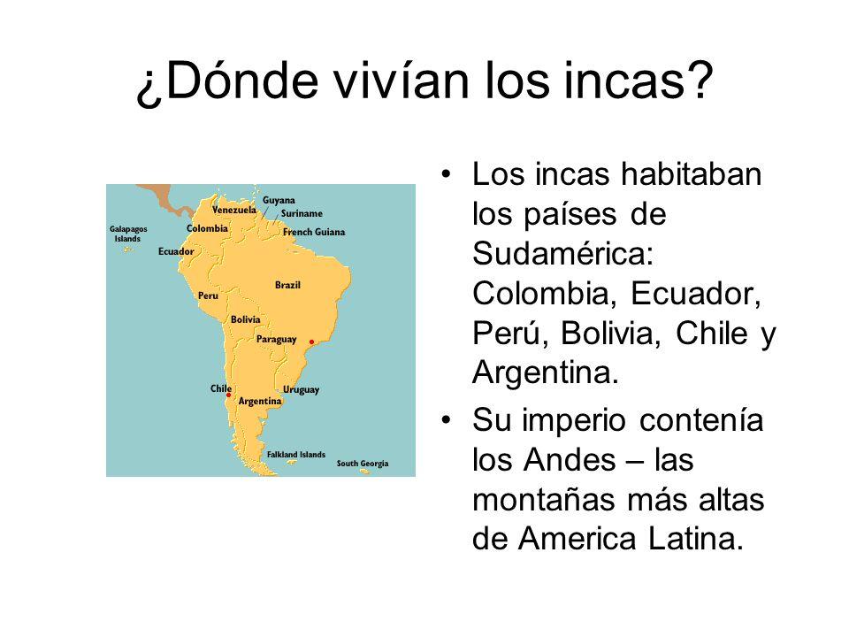 ¿Dónde vivían los incas? Los incas habitaban los países de Sudamérica: Colombia, Ecuador, Perú, Bolivia, Chile y Argentina. Su imperio contenía los An