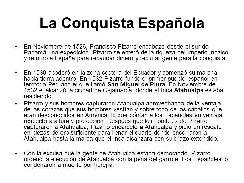 La Conquista Española En Noviembre de 1526, Francisco Pizarro encabezó desde el sur de Panamá una expedición. Pizarro se enteró de la riqueza del Impe