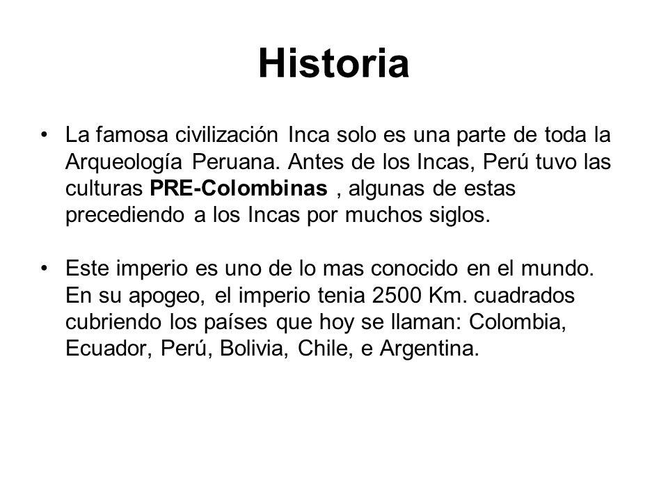 Historia La famosa civilización Inca solo es una parte de toda la Arqueología Peruana. Antes de los Incas, Perú tuvo las culturas PRE-Colombinas, algu