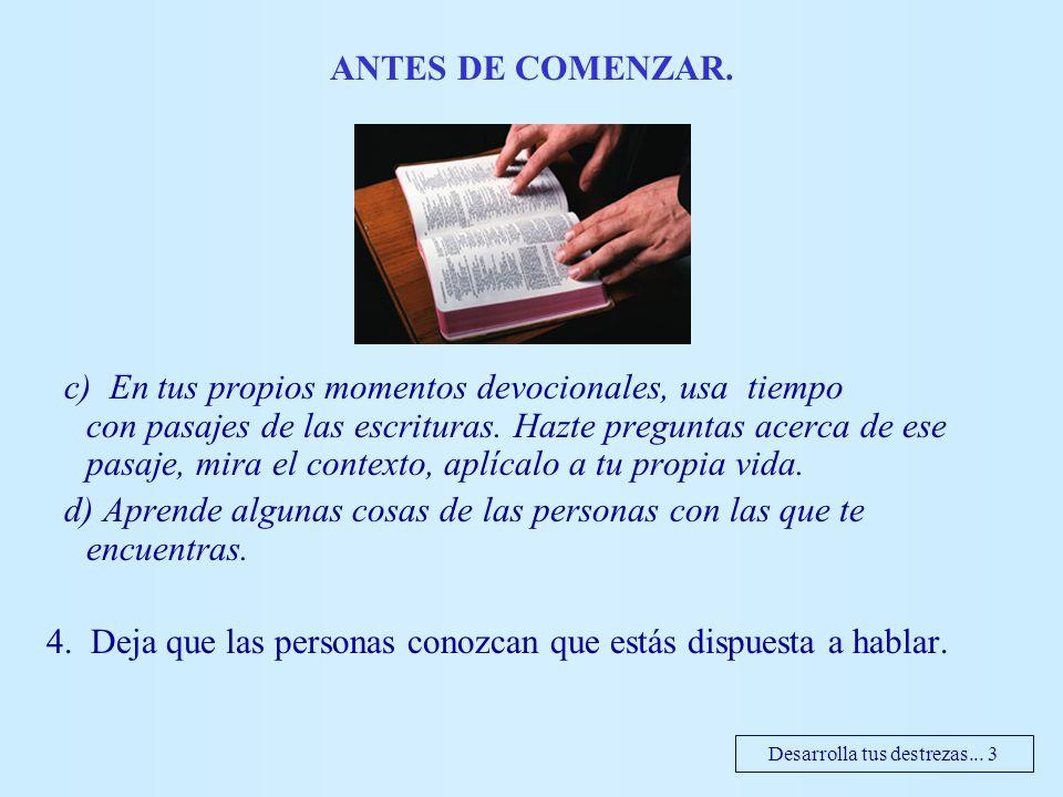 c) En tus propios momentos devocionales, usa tiempo con pasajes de las escrituras. Hazte preguntas acerca de ese pasaje, mira el contexto, aplícalo a