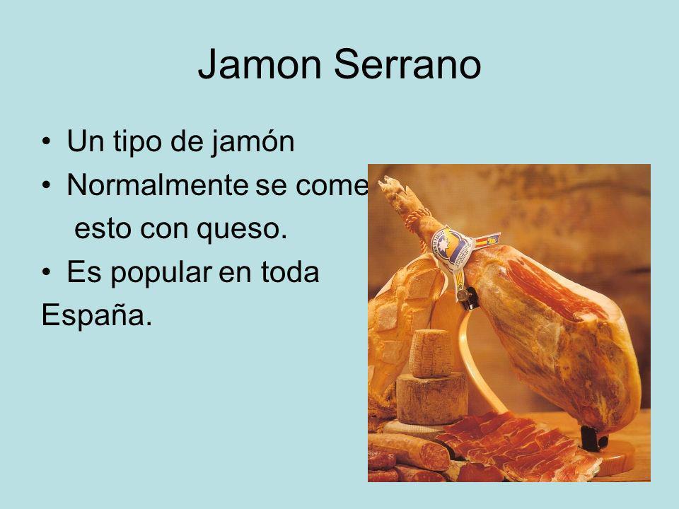 Jamon Serrano Un tipo de jamón Normalmente se come esto con queso. Es popular en toda España.