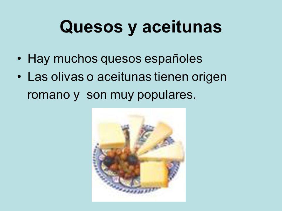 Quesos y aceitunas Hay muchos quesos españoles Las olivas o aceitunas tienen origen romano y son muy populares.