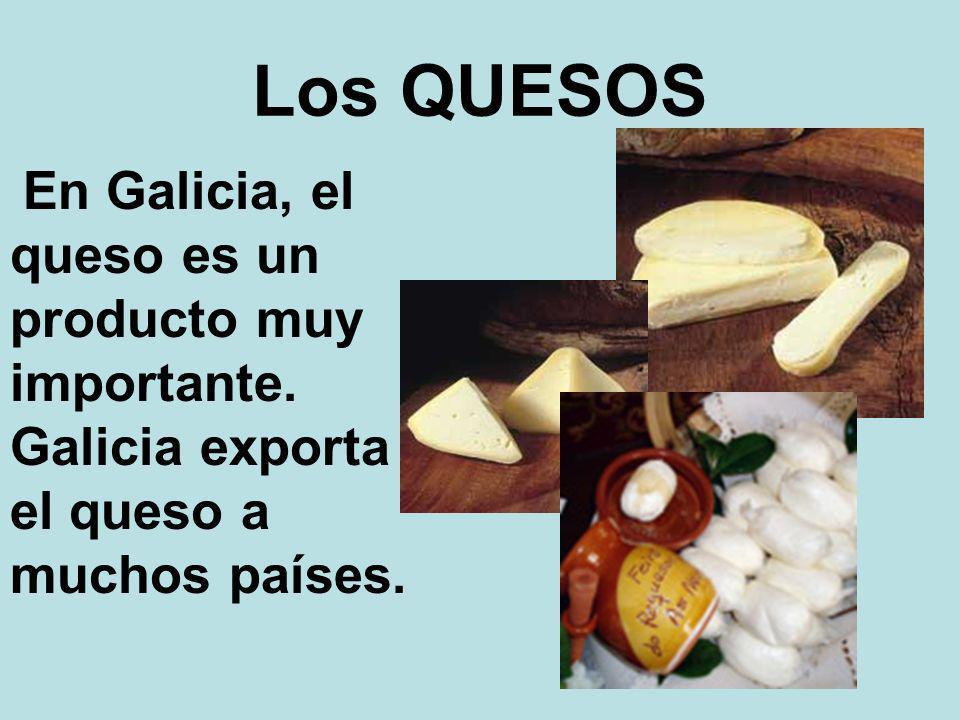 Los QUESOS En Galicia, el queso es un producto muy importante. Galicia exporta el queso a muchos países.