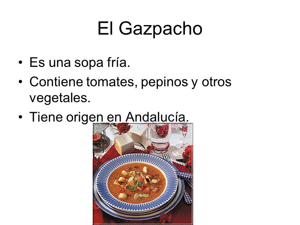 El Gazpacho Es una sopa fría. Contiene tomates, pepinos y otros vegetales. Tiene origen en Andalucía.