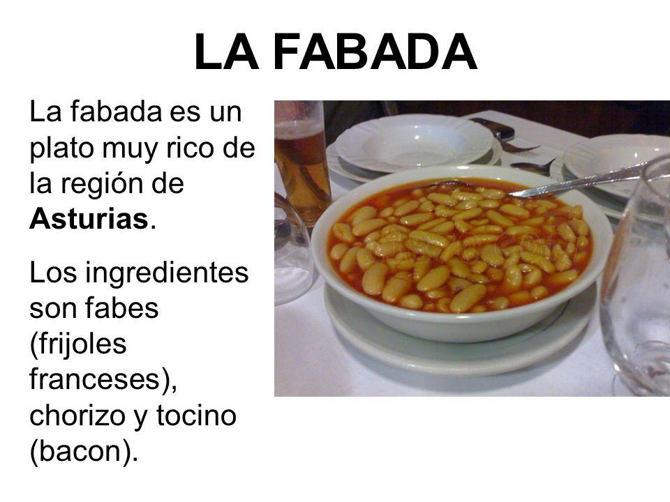 LA FABADA La fabada es un plato muy rico de la región de Asturias. Los ingredientes son fabes (frijoles franceses), chorizo y tocino (bacon).