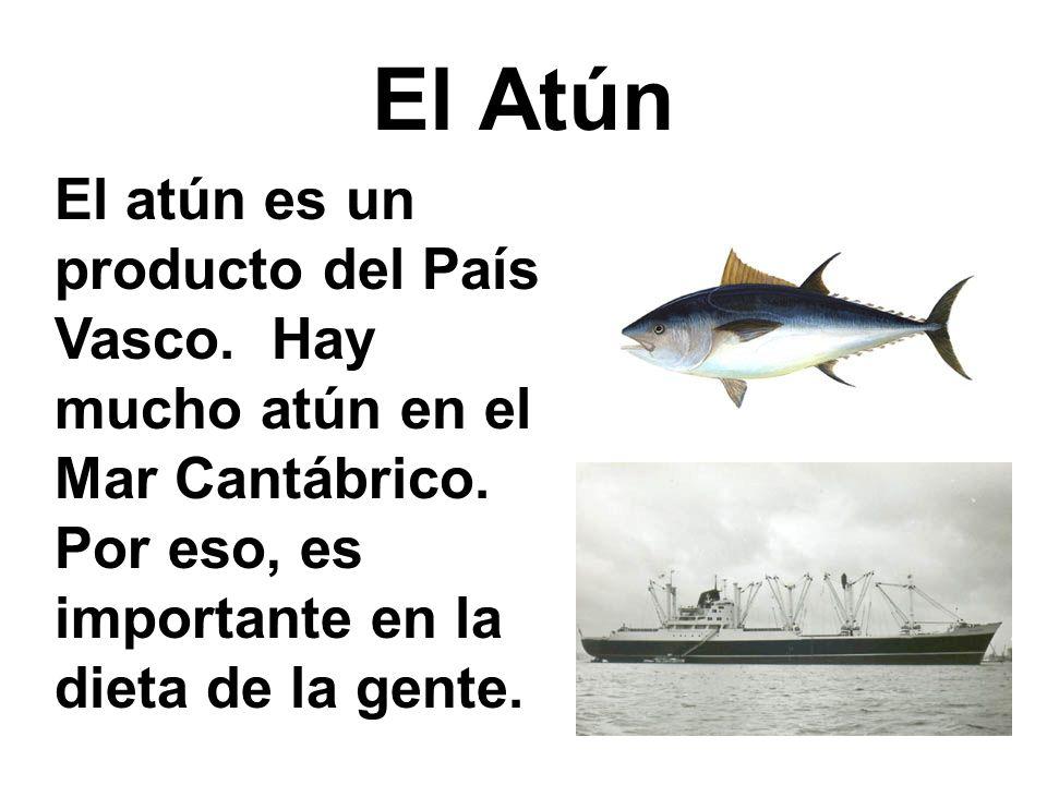 El Atún El atún es un producto del País Vasco. Hay mucho atún en el Mar Cantábrico. Por eso, es importante en la dieta de la gente.