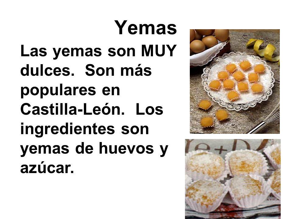 Yemas Las yemas son MUY dulces. Son más populares en Castilla-León. Los ingredientes son yemas de huevos y azúcar.