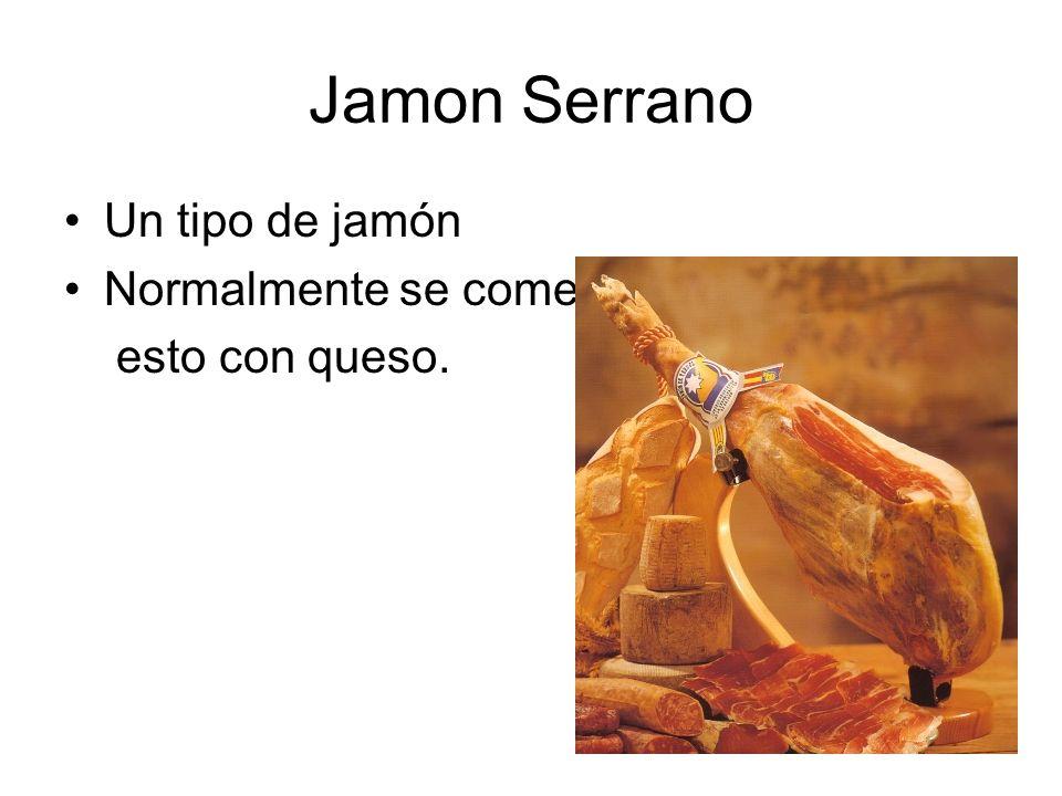 Jamon Serrano Un tipo de jamón Normalmente se come esto con queso.