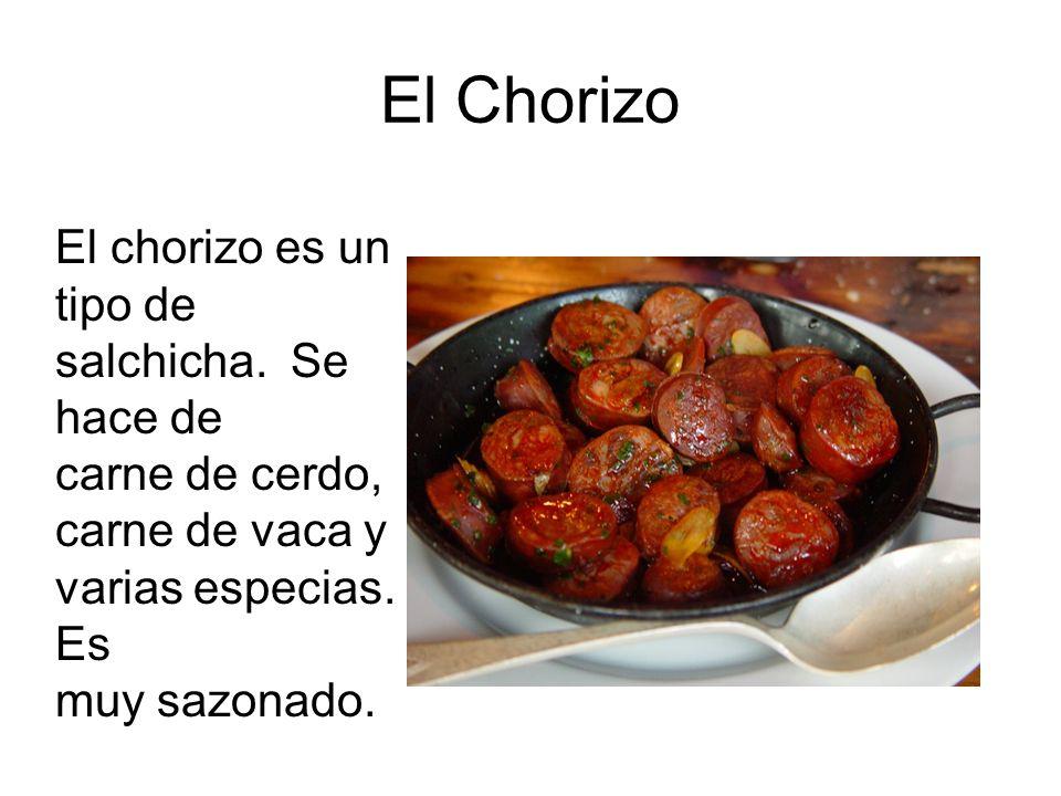 El Chorizo El chorizo es un tipo de salchicha. Se hace de carne de cerdo, carne de vaca y varias especias. Es muy sazonado.