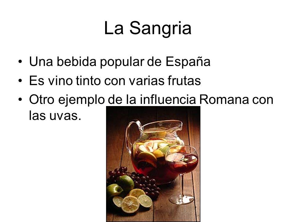 La Sangria Una bebida popular de España Es vino tinto con varias frutas Otro ejemplo de la influencia Romana con las uvas.