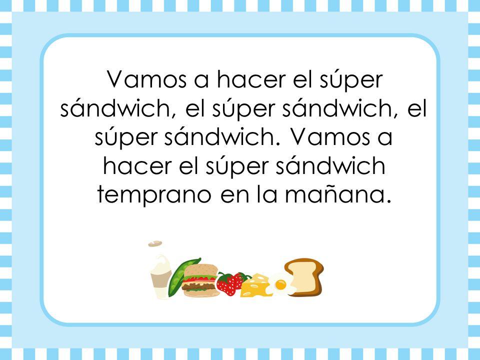 El súper sándwich lleva pepinos, lleva pepinos, lleva pepinos.