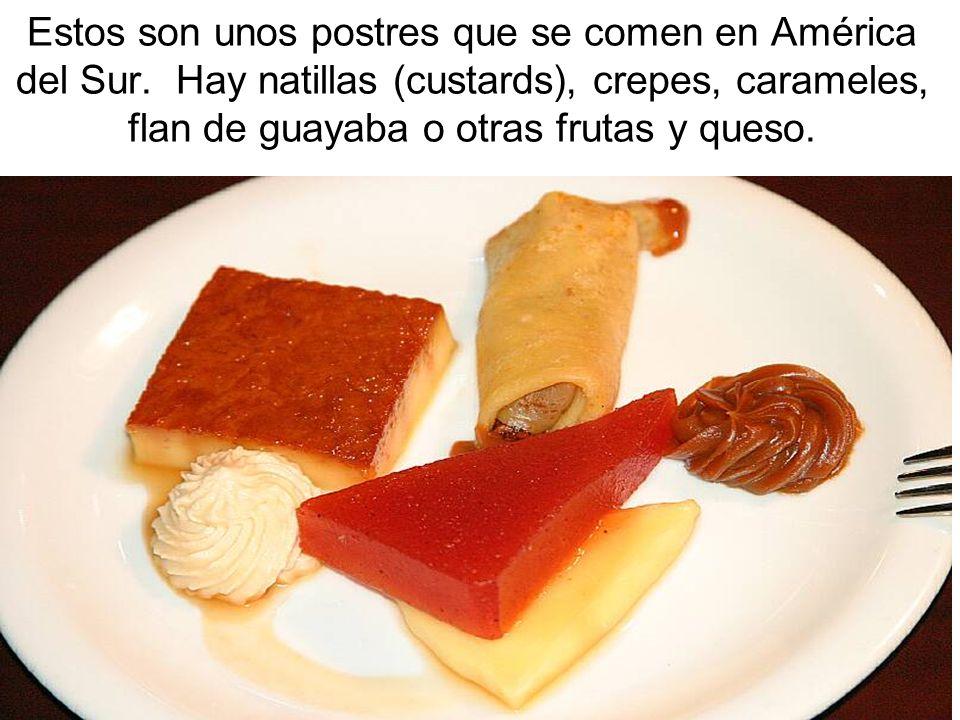 Estos son unos postres que se comen en América del Sur. Hay natillas (custards), crepes, carameles, flan de guayaba o otras frutas y queso.