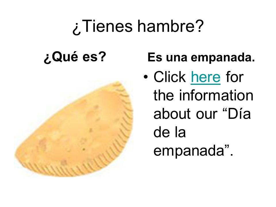 ¿Tienes hambre? ¿Qué es? Es una empanada. Click here for the information about our Día de la empanada.here