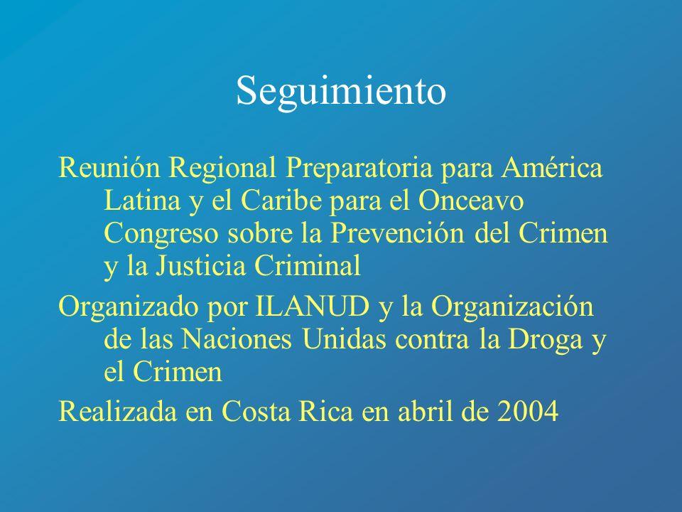 Seguimiento Reunión Regional Preparatoria para América Latina y el Caribe para el Onceavo Congreso sobre la Prevención del Crimen y la Justicia Crimin