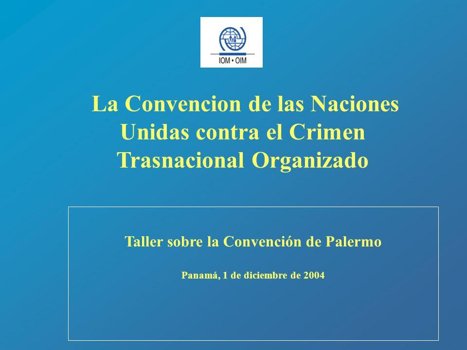 La Convencion de las Naciones Unidas contra el Crimen Trasnacional Organizado Taller sobre la Convención de Palermo Panamá, 1 de diciembre de 2004