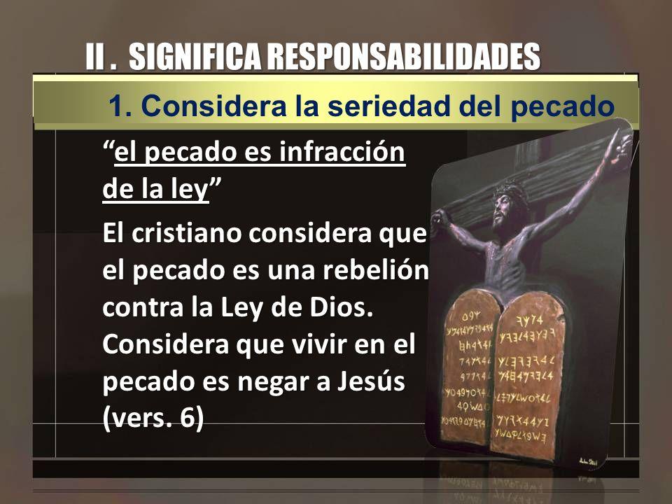 II. SIGNIFICA RESPONSABILIDADES el pecado es infracción de la leyel pecado es infracción de la ley El cristiano considera que el pecado es una rebelió