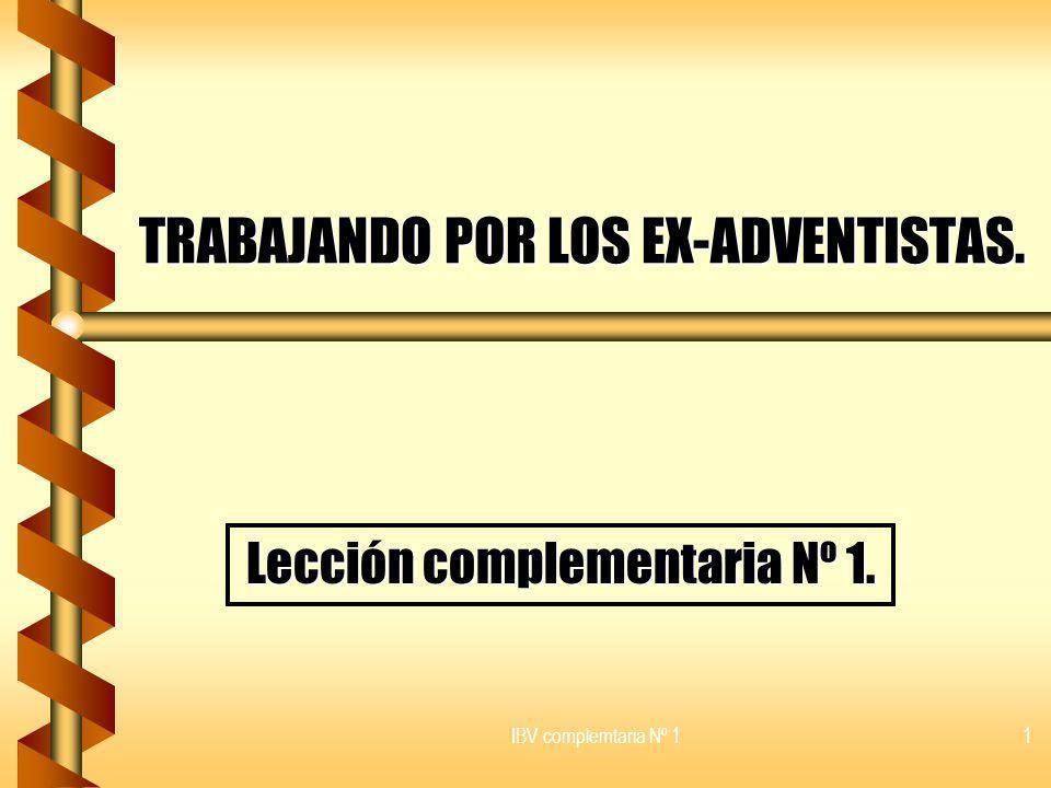 IBV complemtaria Nº 11 TRABAJANDO POR LOS EX-ADVENTISTAS. Lección complementaria Nº 1.