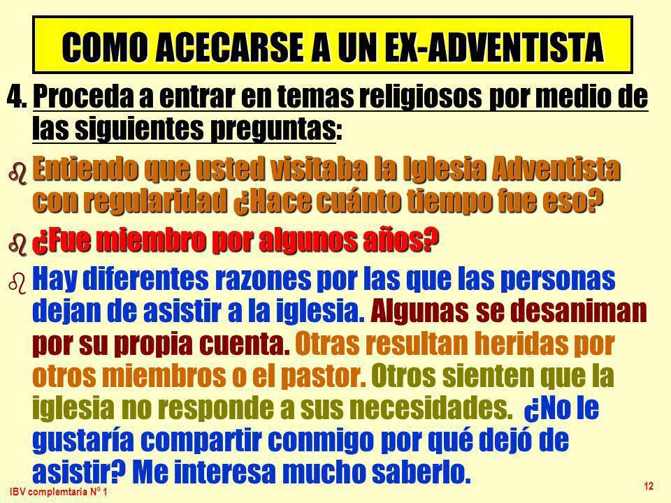 IBV complemtaria Nº 1 12 COMO ACECARSE A UN EX-ADVENTISTA 4. 4. Proceda a entrar en temas religiosos por medio de las siguientes preguntas: b Entiendo
