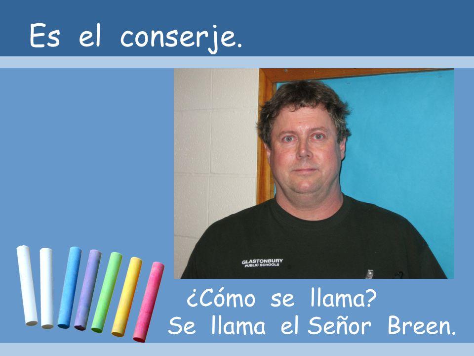 Es el conserje. ¿Cómo se llama? Se llama el Señor Breen.