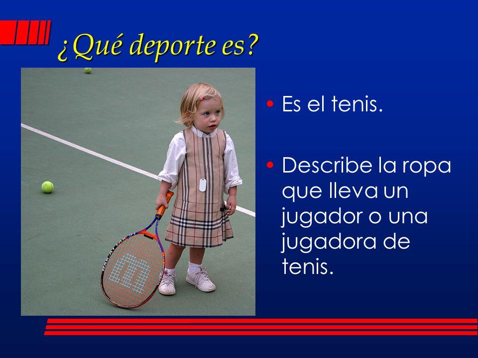 ¿Qué deporte es? Es el tenis. Describe la ropa que lleva un jugador o una jugadora de tenis.