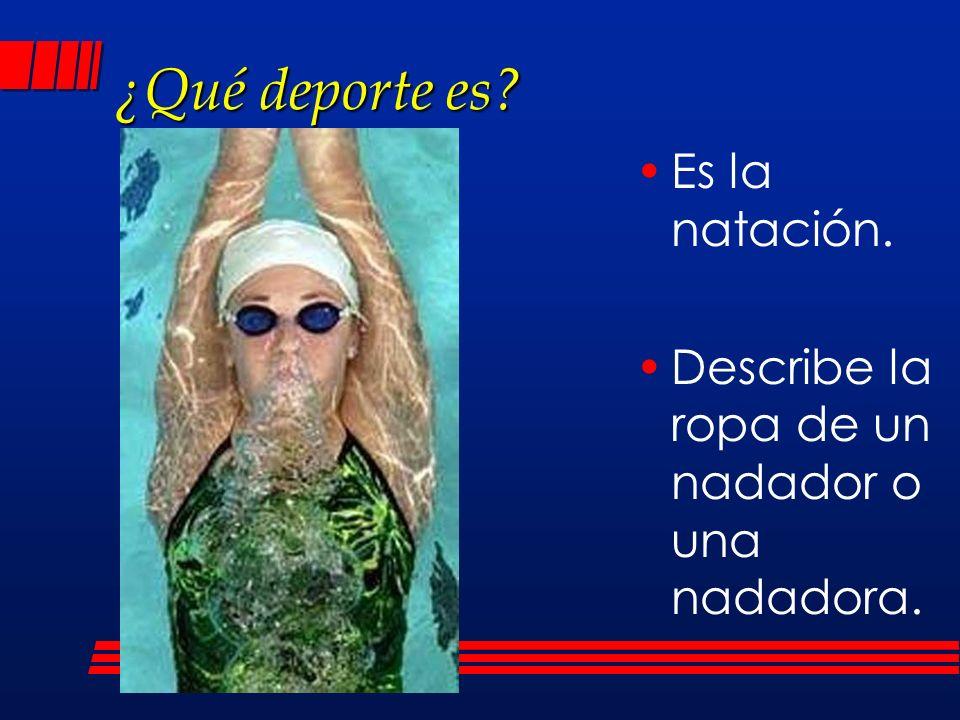 ¿Qué deporte es? Es la natación. Describe la ropa de un nadador o una nadadora.