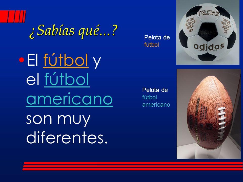 ¿Sabías qué...? El fútbol y el fútbol americano son muy diferentes. Pelota de fútbol Pelota de fútbol americano