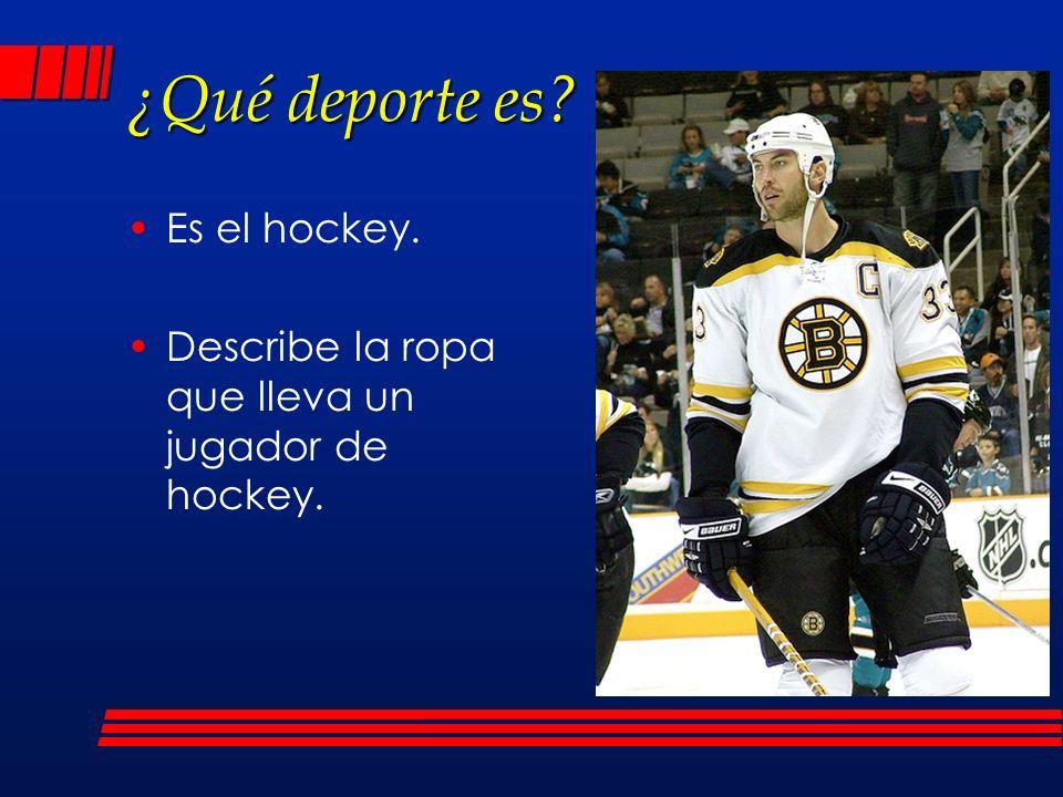¿Qué deporte es? Es el hockey. Describe la ropa que lleva un jugador de hockey.