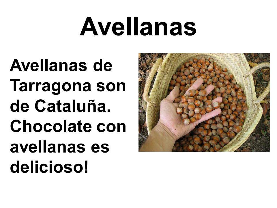 Avellanas Avellanas de Tarragona son de Cataluña. Chocolate con avellanas es delicioso!