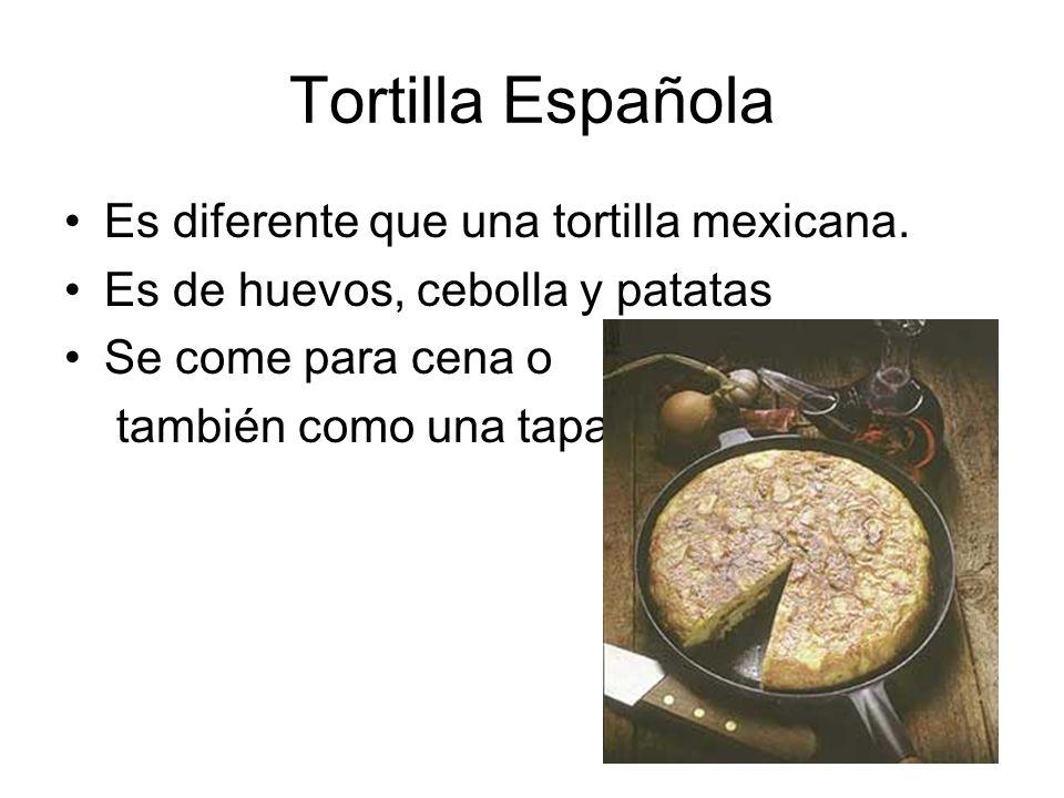 Tortilla Española Es diferente que una tortilla mexicana. Es de huevos, cebolla y patatas Se come para cena o también como una tapa.