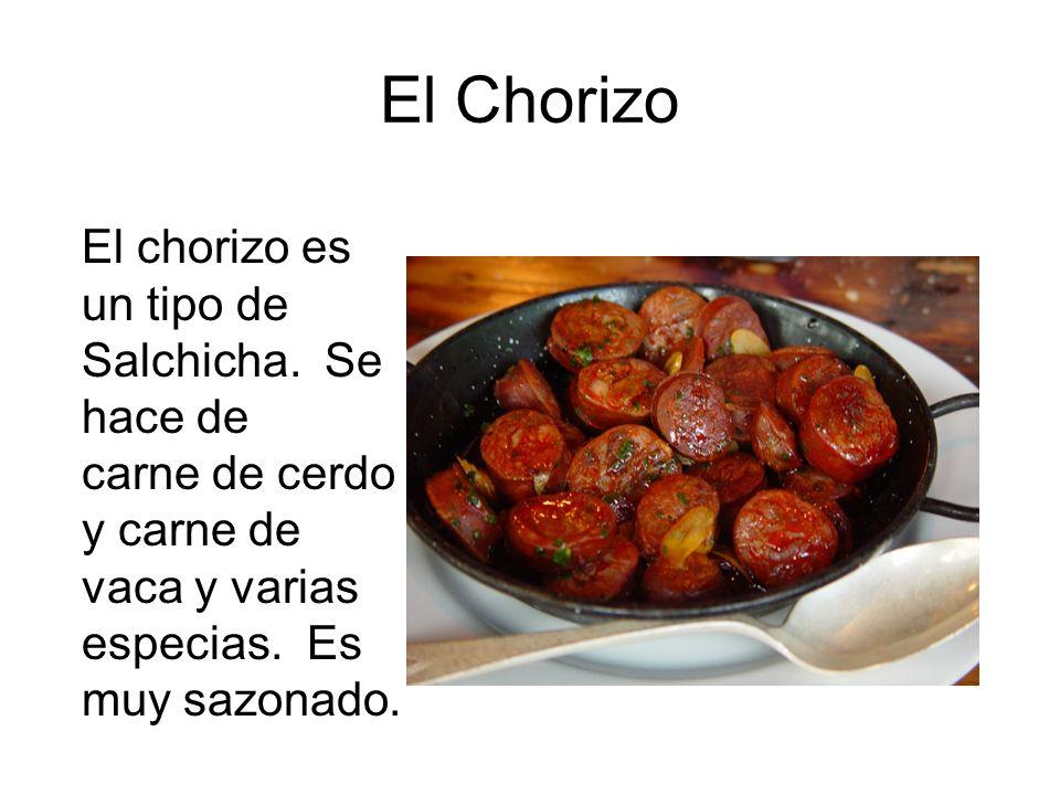 El Chorizo El chorizo es un tipo de Salchicha. Se hace de carne de cerdo y carne de vaca y varias especias. Es muy sazonado.