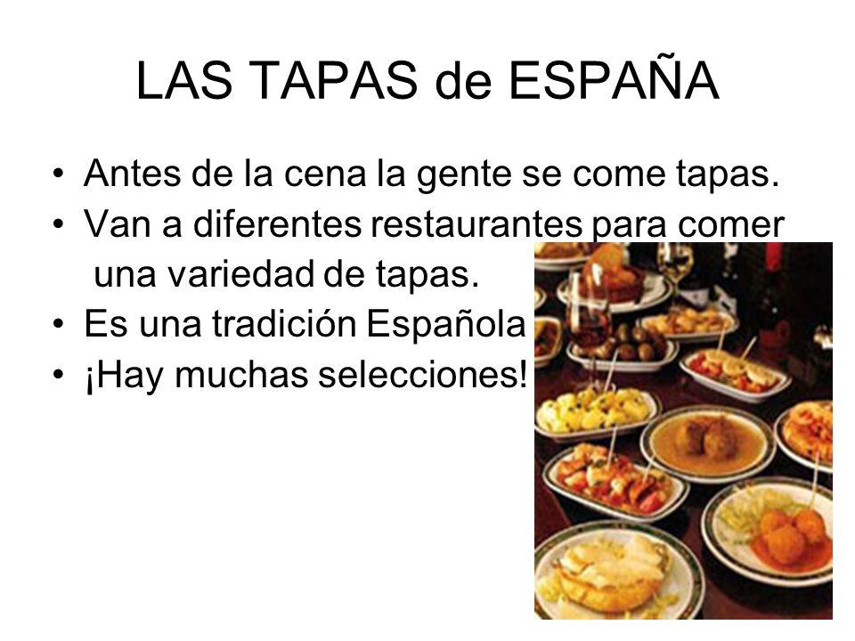 LAS TAPAS de ESPAÑA Antes de la cena la gente se come tapas. Van a diferentes restaurantes para comer una variedad de tapas. Es una tradición Española