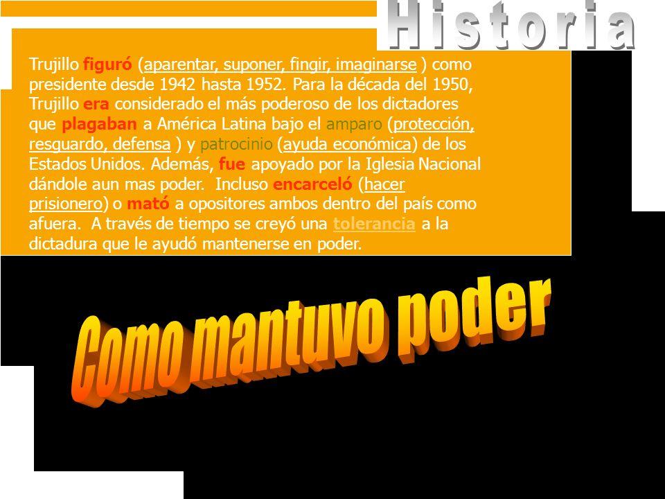 Trujillo figuró (aparentar, suponer, fingir, imaginarse ) como presidente desde 1942 hasta 1952. Para la década del 1950, Trujillo era considerado el