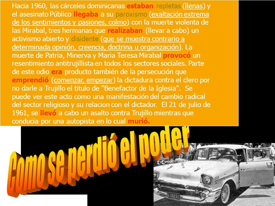 Hacia 1960, las cárceles dominicanas estaban repletas (llenas) y el asesinato Público llegaba a su paroxismo (exaltación extrema de los sentimientos y