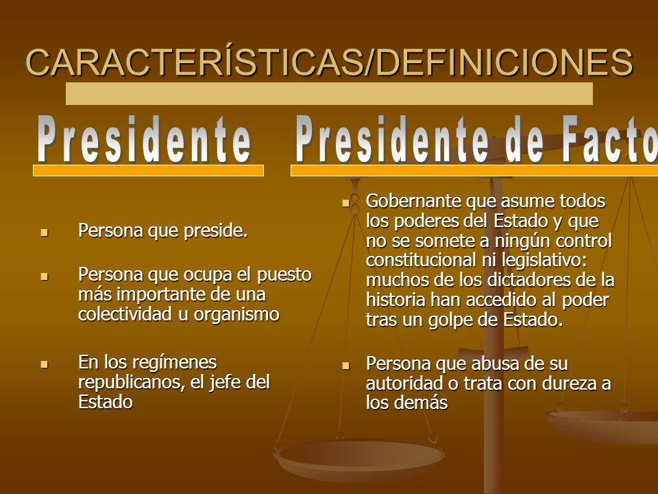CARACTERÍSTICAS/DEFINICIONES Persona que preside. Persona que ocupa el puesto más importante de una colectividad u organismo En los regímenes republic