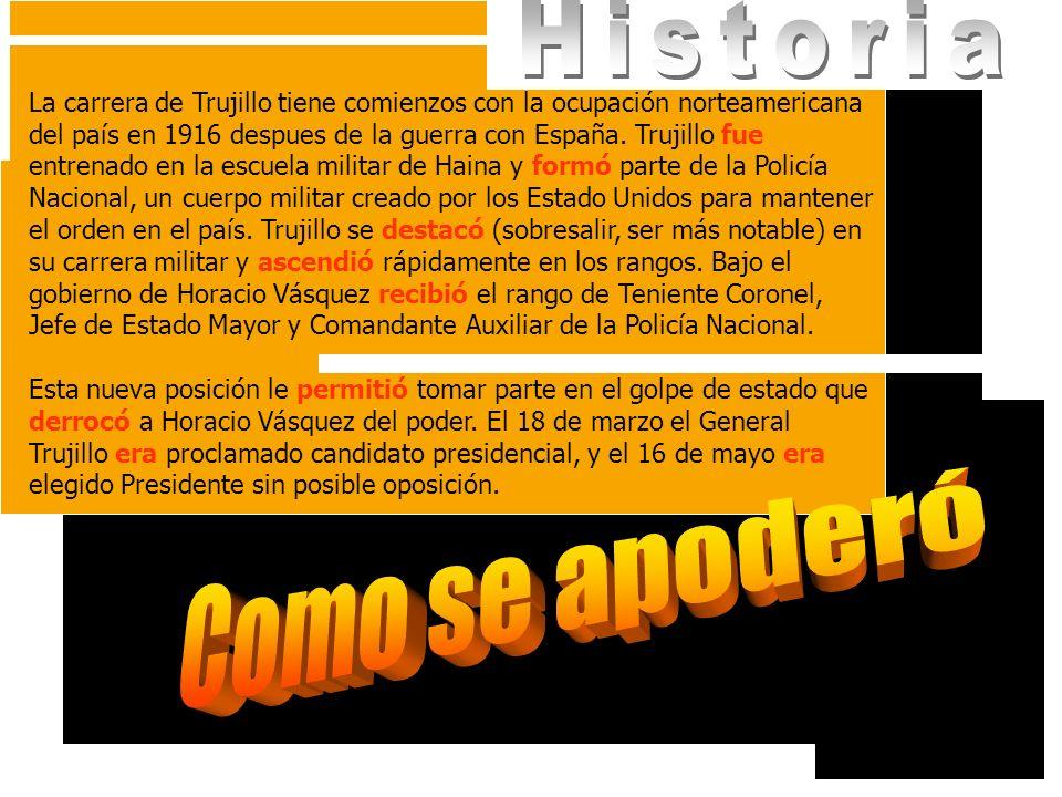 La carrera de Trujillo tiene comienzos con la ocupación norteamericana del país en 1916 despues de la guerra con España. Trujillo fue entrenado en la