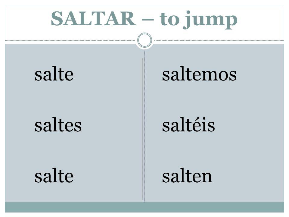 SALTAR – to jump salte saltes salte saltemos saltéis salten