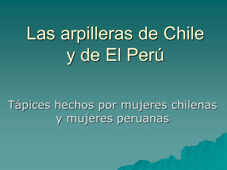 Las arpilleras de Chile y de El Perú Tápices hechos por mujeres chilenas y mujeres peruanas