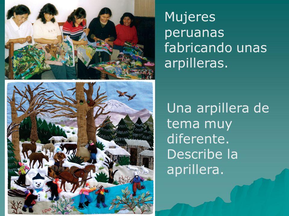 Mujeres peruanas fabricando unas arpilleras. Una arpillera de tema muy diferente. Describe la aprillera.