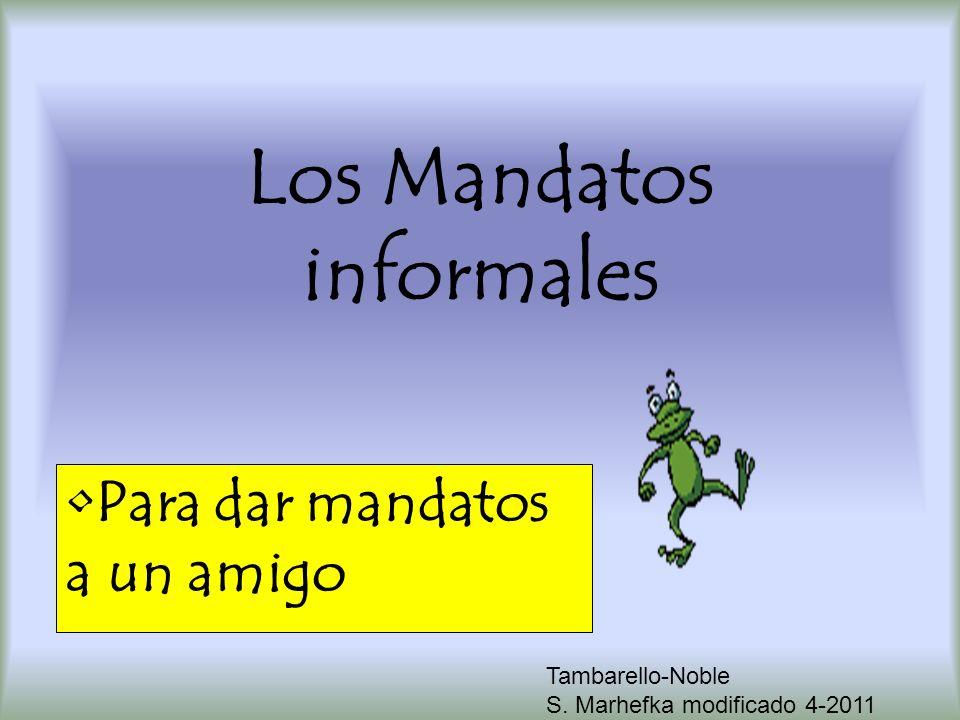 Los Mandatos informales Para dar mandatos a un amigo Tambarello-Noble S. Marhefka modificado 4-2011