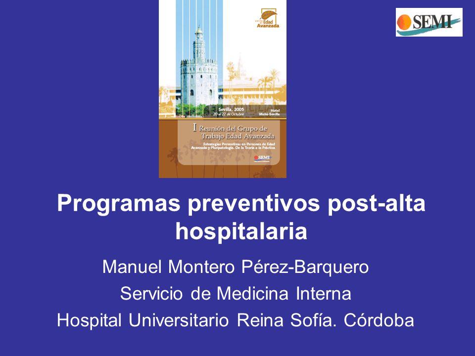 Programas preventivos post-alta hospitalaria Manuel Montero Pérez-Barquero Servicio de Medicina Interna Hospital Universitario Reina Sofía. Córdoba